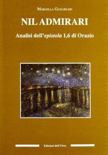 Nil admirari. Analisi dell'epistola 1,6 di Orazio.: Guglielmo,Marcella.