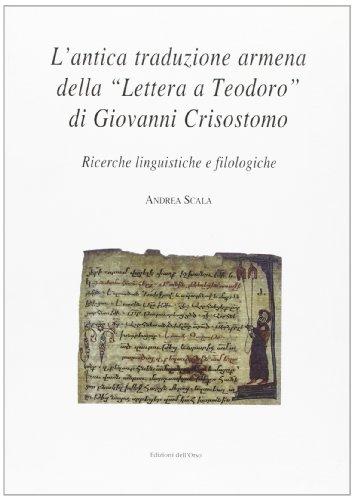 9788876948374: L'antica traduzione armena della Lettera a Teodoro di Giovanni Crisostomo. Ricerche linguistiche e filologiche