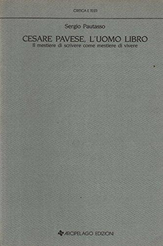 Cesare Pavese, l'uomo libro: Il mestiere di: Sergio Pautasso