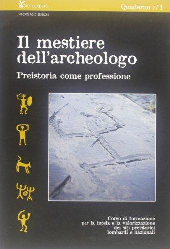 9788876952418: Il mestiere dell'archeologo. Preistoria come professione