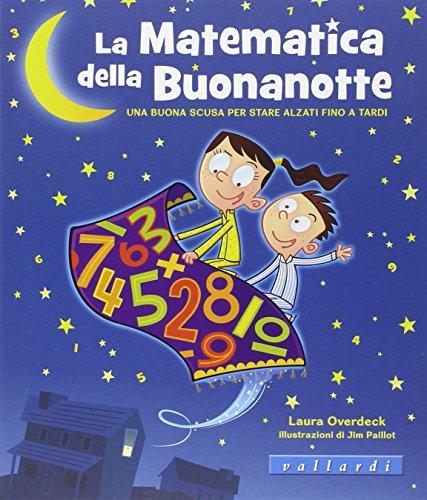 9788876964466: La matematica della buonanotte. Una buona scusa per stare alzati fino a tardi. Ediz. illustrata