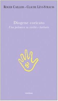 9788876980039: Diogene coricato. Una polemica su civiltà e barbarie