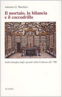 9788877044860: Il mortaio, la bilancia e il coccodrillo. Sulle botteghe degli speziali nella Corleone del '700