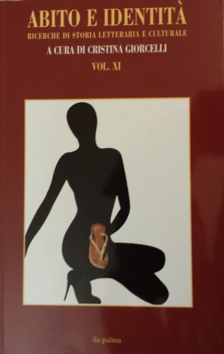 Abito E Identita: Ricerche Di Storia Letteraria E Culturale Vol. Xi: n/a
