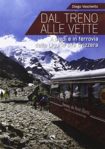 9788877071842: Dal treno alle vette. A piedi in ferrovia dalla Liguria alla Svizzera
