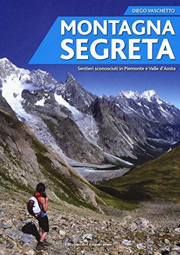 9788877072658: Montagna segreta. Sentieri sconosciuti in Piemonte e Valle d'Aosta