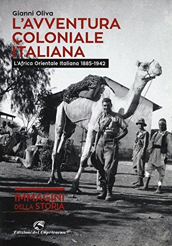 L'avventura coloniale italiana. L'Africa Orientale Italiana (1885-1942): Gianni Oliva