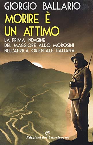 9788877074850: Morire è un attimo. La prima indagine del maggiore Aldo Morosini nell'Africa orientale italiana