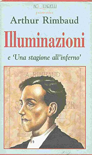 Una Stagione all'Inferno: Rimbaud, Arthur