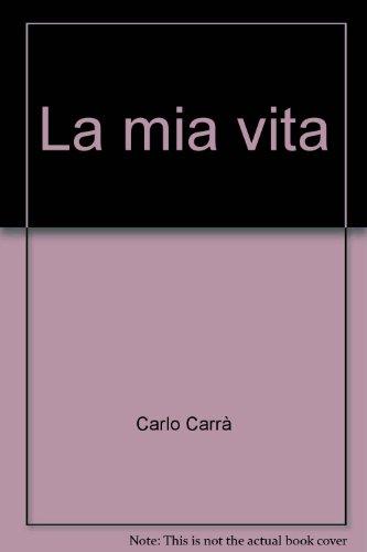 La mia vita.: Carrà,Carlo.