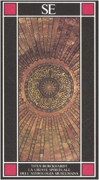 9788877107251: La chiave spirituale dell'astrologia musulmana secondo Mohyiddîn Ibn 'Arabî