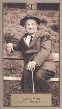 Saggi su Heidegger: Lowith, Karl
