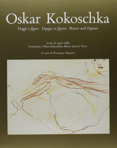 9788877132307: Oskar Kokoschka. Viaggi e figure. Scelta di opere dalla Fondazione O. Kokoschka, Museo Jenusch Vevea. Ediz. francese, italiana e tedesca (Cataloghi di Villa dei cedri)
