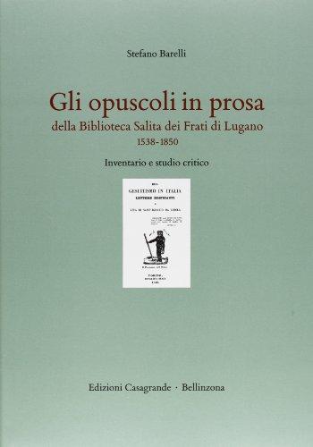 Gli opuscoli in prosa della Biblioteca Salita dei frati di Lugano (1538-1850). Inventario e studio ...