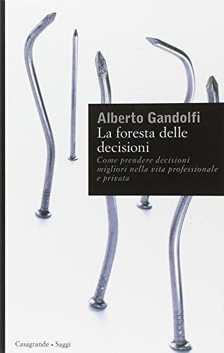 La foresta delle decisioni. Come prendere decisioni migliori nella vita professionale e privata (8877134127) by Alberto Gandolfi