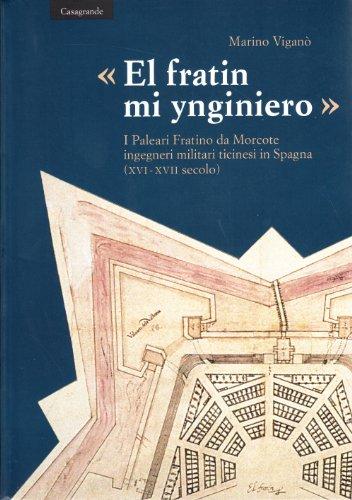9788877134189: «El fratin mi ynginiero». I Paleari Fratino da Morcote, ingegneri militari ticinesi in Spagna (XVI-XVII secolo)