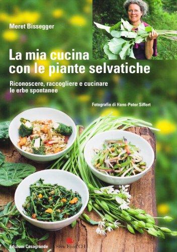 9788877135780: La mia cucina con le piante selvatiche. Riconoscere, raccogliere e cucinare le erbe spontanee