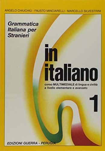 9788877150783: In italiano. Grammatica italiana per stranieri. Corso multimediale di lingua e di civiltà a livello elementare e avanzato: 1 (Guerra)