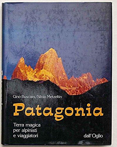 9788877186249: Patagonia: Terra magica per alpinisti e viaggiatori (Collana