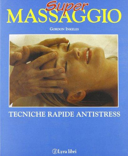 Super massaggio. Tecniche rapide antistress.: Inkeless,Gordon.