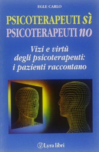 Psicoterapeuti sì psicoterapeuti no. Vizi e virtù degli psicoterapeuti: i pazienti ...