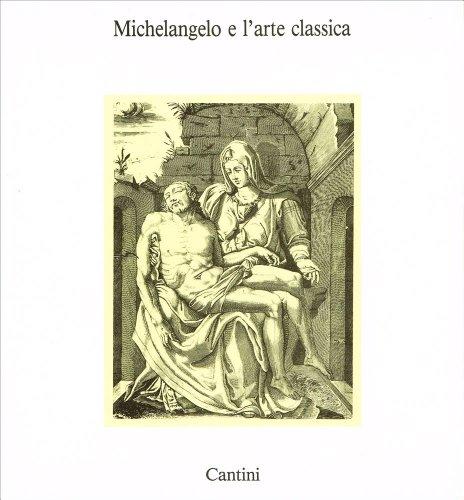 Michelangelo e l'arte classica : Firenze, Casa Buonarroti, 15 Aprile - 15 Ottobre 1987: ...