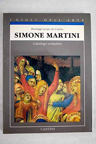 Simone Martini. Catalogo completo.: De Castris,Pierluigi Leone.