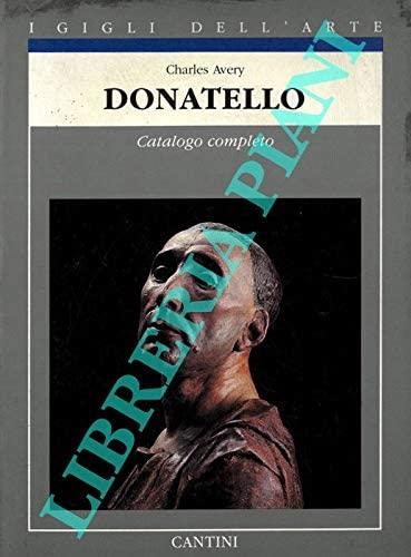 Donatello: Catalogo completo delle opere (I Gigli dell'arte) (Italian Edition) (8877370564) by Charles Avery