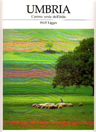 Umbria. L'anima verde dell'Italia.: Ligges,W. Willemsen,R.