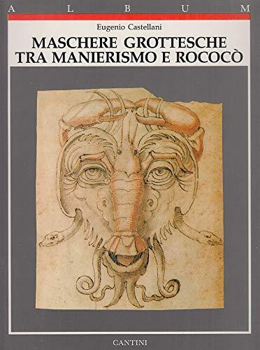 Maschere Grottesche Tra Manierismo E Rococo: Casytellani, Eugenio
