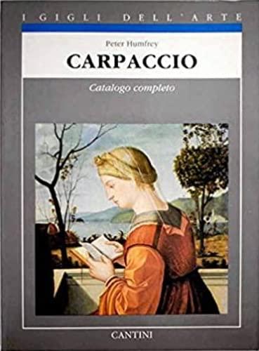 Carpaccio.Catalogo completo dei dipinti.: Humfrey,Peter.