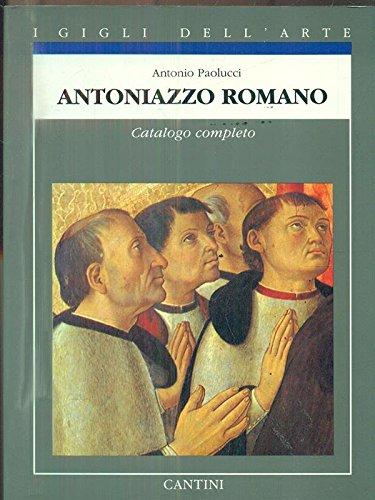 Antoniazzo Romano: Catalogo completo dei dipinti (I Gigli dell'arte) (Italian Edition): ...