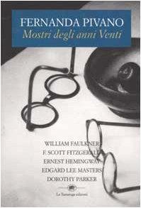 Mostri degli anni Venti. William Faulkner, F.Scott: Pivano,Fernanda.