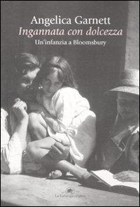 Ingannata con dolcezza. Un'infanzia a Bloomsbury (8877384948) by Angelica Garnett