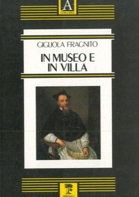 9788877430366: In museo e in villa: Saggi sul Rinascimento perduto (La Via lattea) (Italian Edition)
