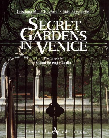 Secret Gardens of Venice (9788877431691) by Gianni Berengo Gardin; Cristiana Moldi-Ravenna