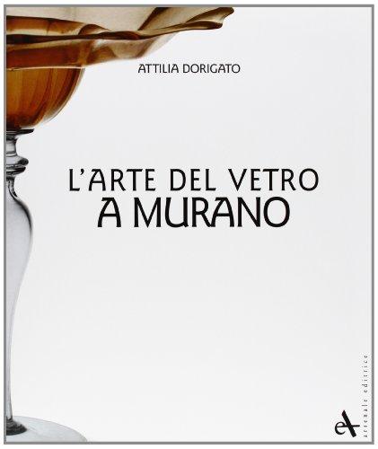 L'Arte del Vetro a Murano: Dorigato, Attilia