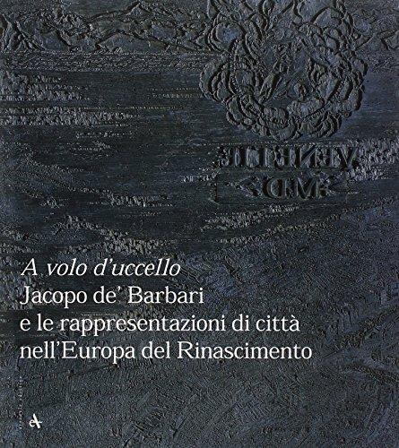 A volo d uccello. Jacopo De Barbari