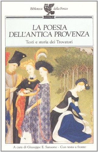 9788877466907: La poesia dell'antica Provenza. Testi e storia dei trovatori. Testo originale a fronte