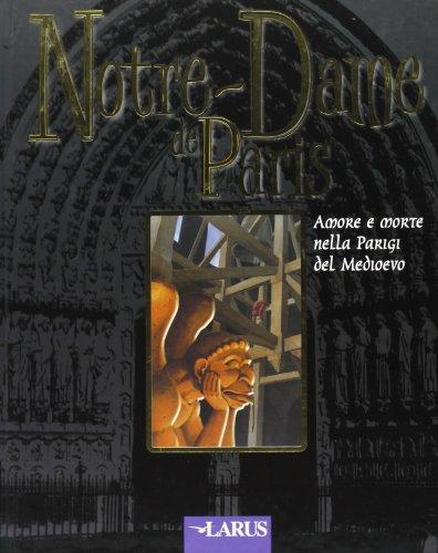 Notre-Dame de Paris. Amore e morte nella Parigi del Medioevo.: Hugo,Victor.