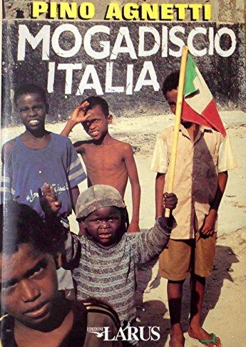 MOGADISCIO ITALIA : storie incredibili (ma vere): AGNETTI PINO