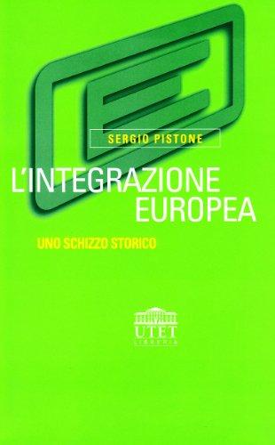 L'integrazione europea. Uno schizzo storico: Pistone, Sergio