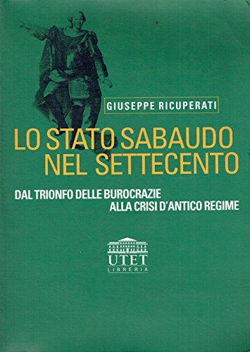 Lo stato sabaudo nel Settecento. Dal trionfo delle burocrazie alla crisi d'antico regime (8877507047) by Giuseppe Ricuperati