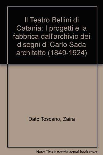 Il Teatro Bellini di Catania: I progetti e la fabbrica dall'archivio dei disegni di Carlo Sada ...