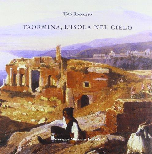 9788877511713: Taormina, l'isola nel cielo. Come Taormina divenne Taormina