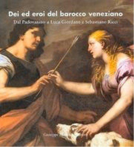 9788877512208: Dei ed Eroi del Barocco Veneziano. Dal Padovanino a Luca Giordano e Sebastiano Ricci.