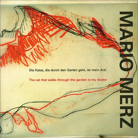 Mario Merz: The Cat That Walks Through the Garden is my Doctor (9788877571236) by Alain Cueff; Guy Tosatto