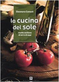 9788877585752: La cucina del sole. Ricette siciliane di ieri e di oggi