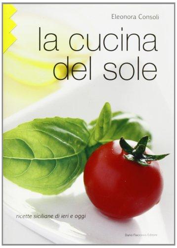 9788877589330: La cucina del sole. Ricette siciliane di ieri e oggi
