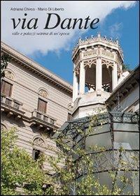 9788877589378: Via Dante. Ville e palazzi vetrina di un'epoca
